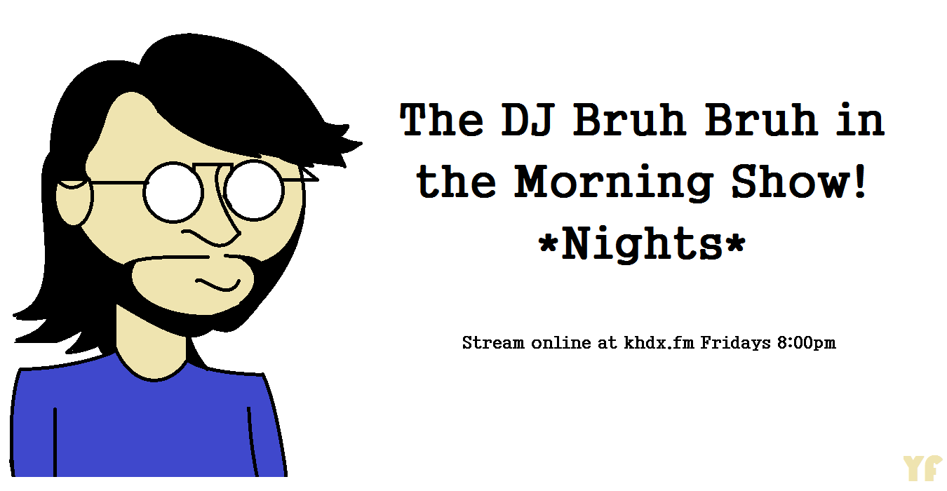 DJ Bruh Bruh in the Morning *Nights*