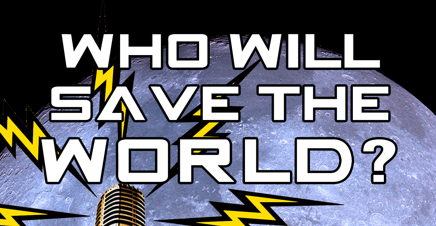 Who Will Save The World?